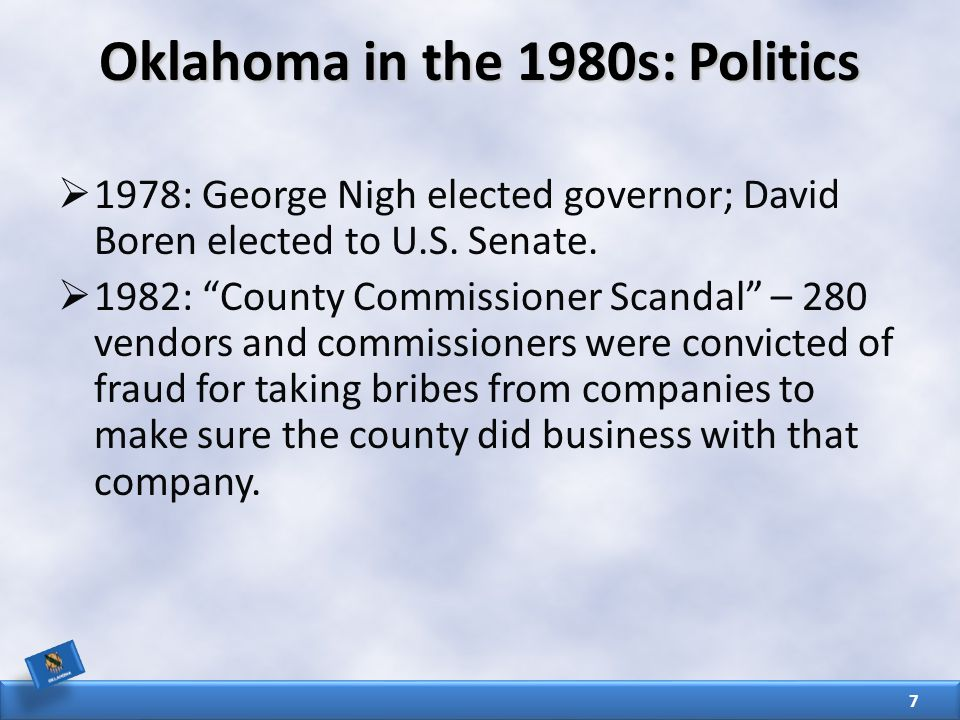 Oklahoma in the 1980s: Politics  1978: George Nigh elected governor; David Boren elected to U.S.