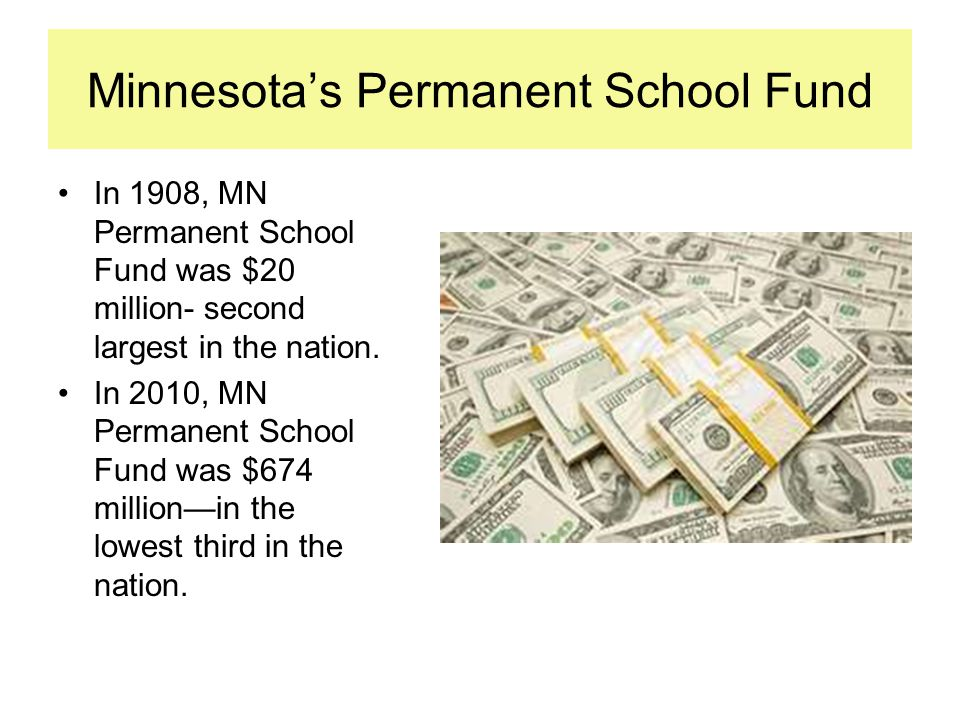 Minnesota's Permanent School Fund In 1908, MN Permanent School Fund was $20 million- second largest in the nation.