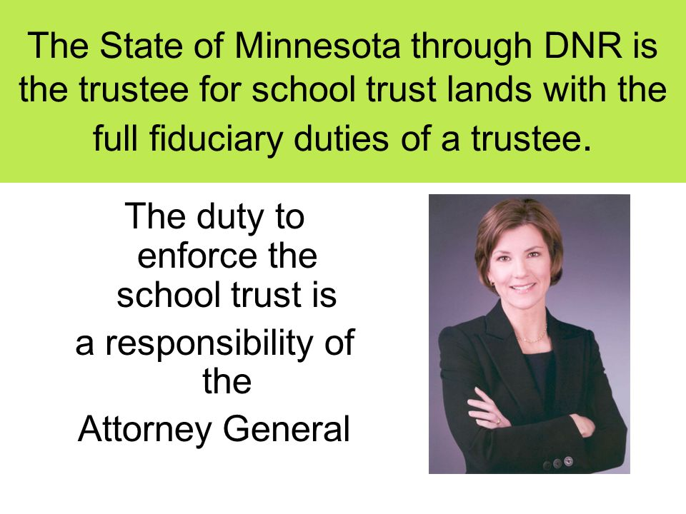 The State of Minnesota through DNR is the trustee for school trust lands with the full fiduciary duties of a trustee.