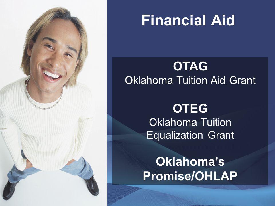 Financial Aid OTAG Oklahoma Tuition Aid Grant OTEG Oklahoma Tuition Equalization Grant Oklahoma's Promise/OHLAP
