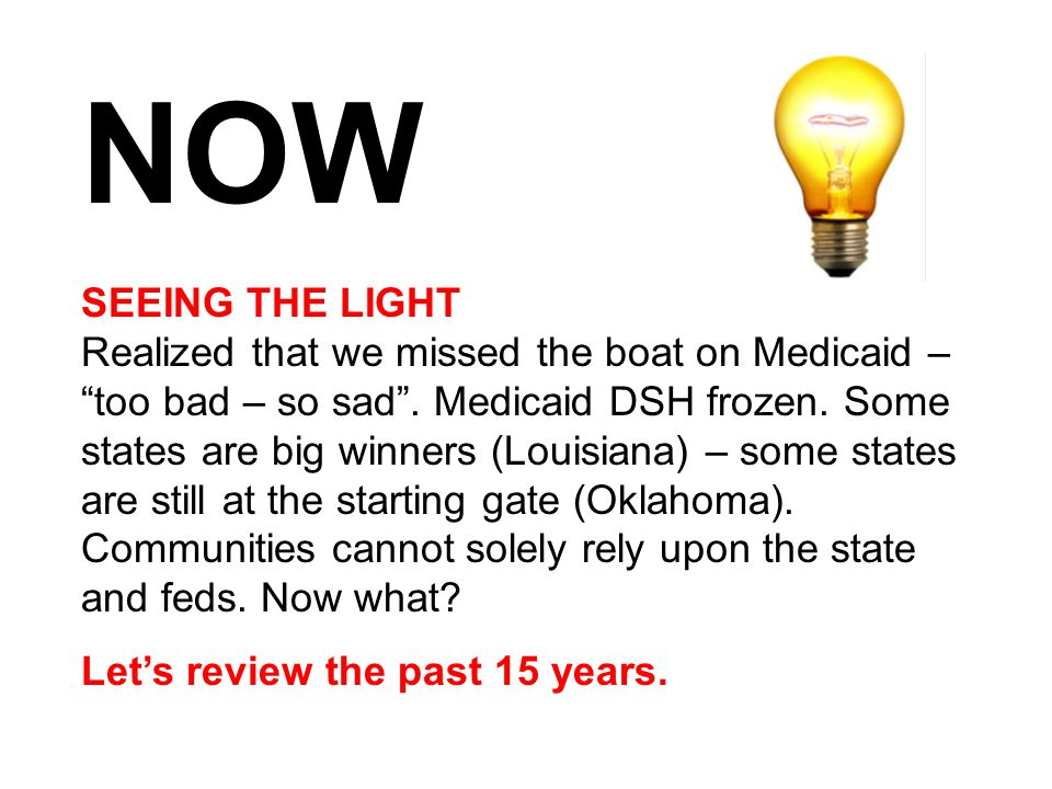 SEEING THE LIGHT Realized that we missed the boat on Medicaid – too bad – so sad .