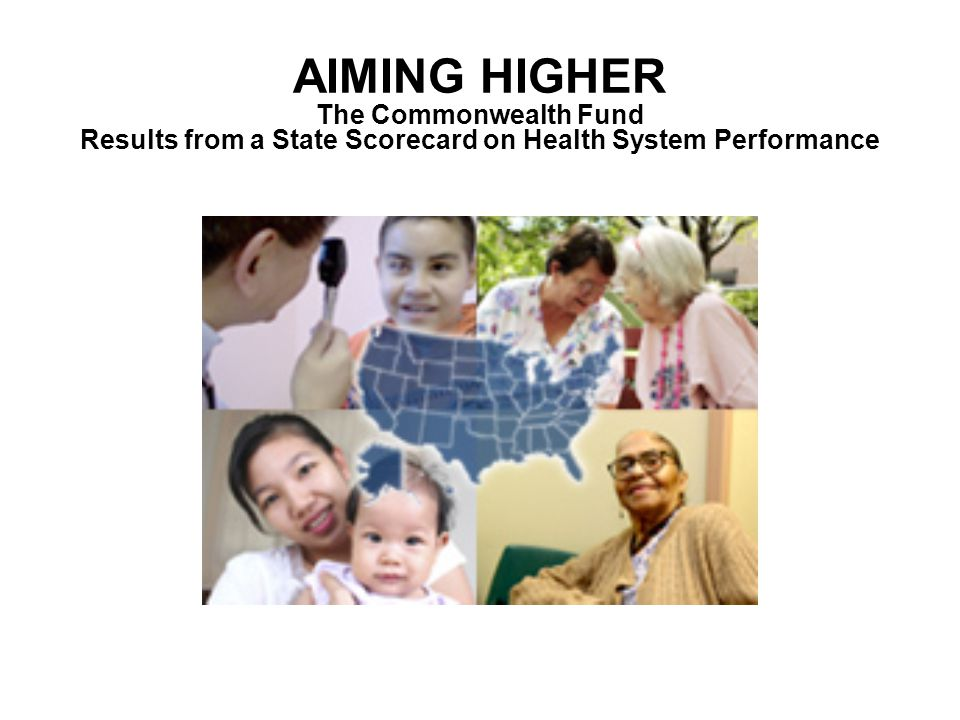 AIMING HIGHER The Commonwealth Fund Results from a State Scorecard on Health System Performance