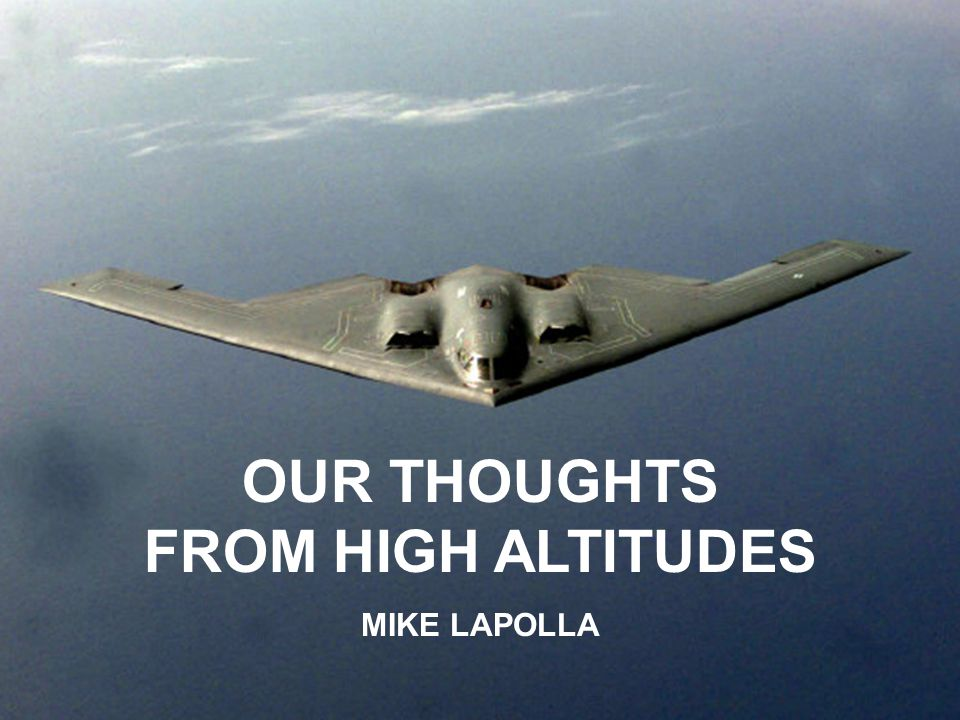MIKE LAPOLLA OUR THOUGHTS FROM HIGH ALTITUDES