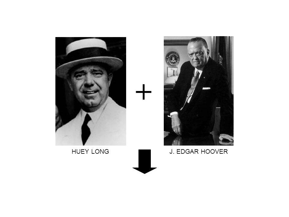 + HUEY LONGJ. EDGAR HOOVER