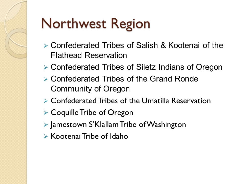 Northwest Region  Confederated Tribes of Salish & Kootenai of the Flathead Reservation  Confederated Tribes of Siletz Indians of Oregon  Confederat
