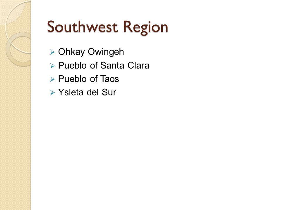 Southwest Region  Ohkay Owingeh  Pueblo of Santa Clara  Pueblo of Taos  Ysleta del Sur