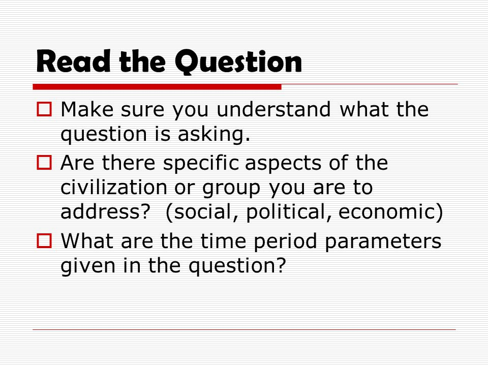 Read the Question  Make sure you understand what the question is asking.