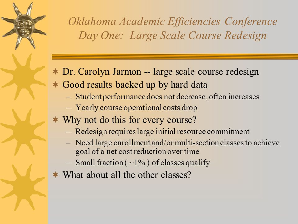 Oklahoma Academic Efficiencies Conference Day One: Large Scale Course Redesign  Dr.