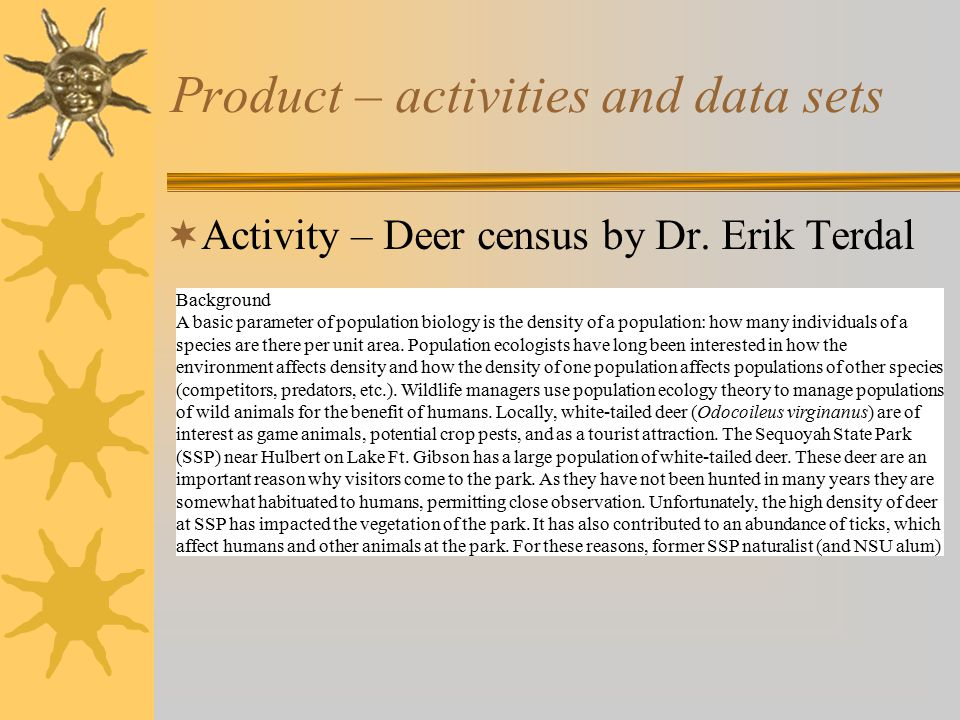 Product – activities and data sets  Activity – Deer census by Dr.