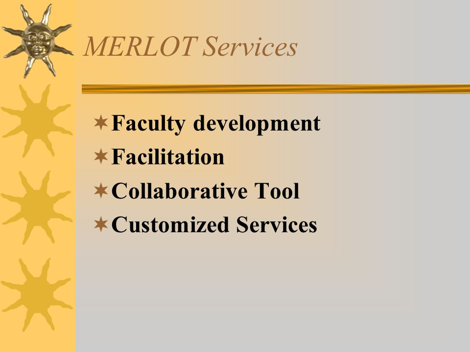 MERLOT Services  Faculty development  Facilitation  Collaborative Tool  Customized Services