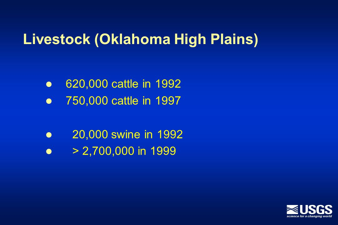 Livestock (Oklahoma High Plains) 620,000 cattle in 1992 750,000 cattle in 1997 20,000 swine in 1992 > 2,700,000 in 1999