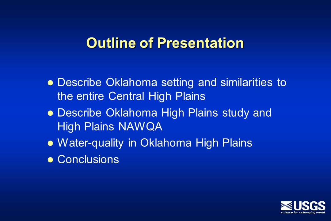 Outline of Presentation Describe Oklahoma setting and similarities to the entire Central High Plains Describe Oklahoma High Plains study and High Plains NAWQA Water-quality in Oklahoma High Plains Conclusions