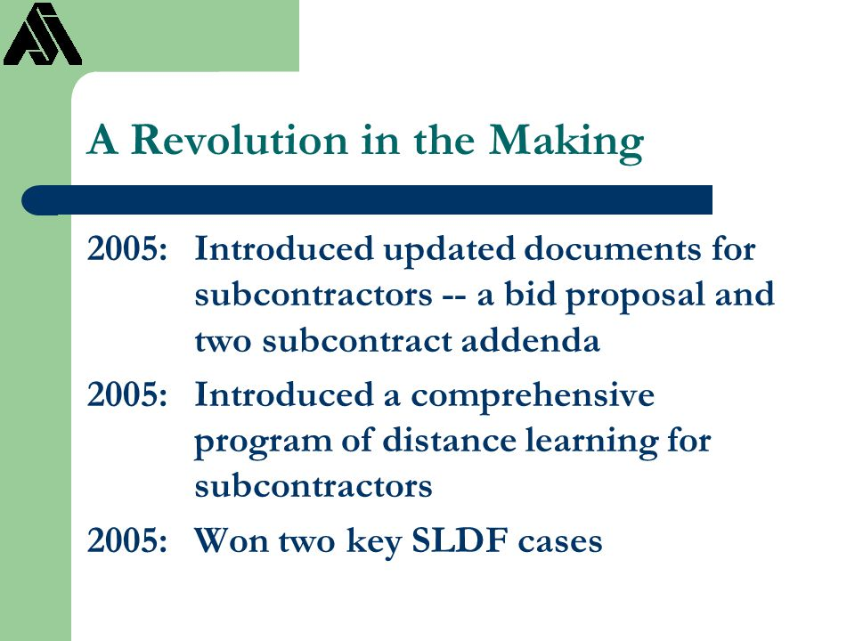 A Revolution in the Making 2005:Introduced updated documents for subcontractors -- a bid proposal and two subcontract addenda 2005:Introduced a compre