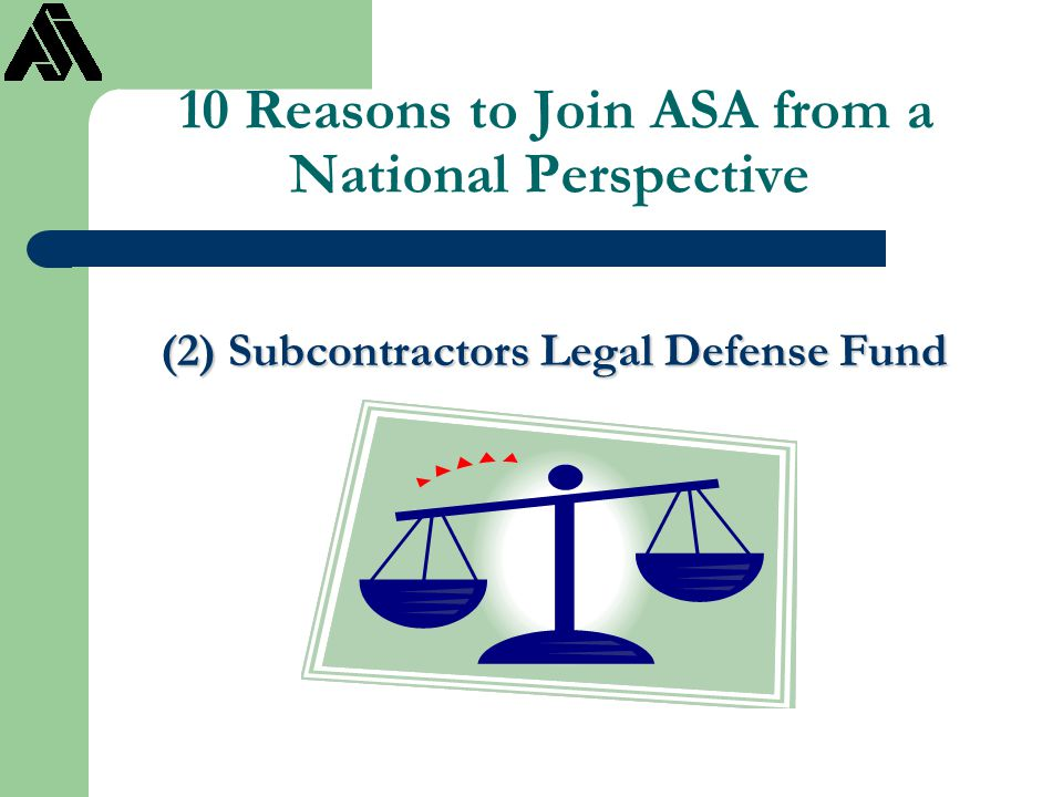 10 Reasons to Join ASA from a National Perspective (2) Subcontractors Legal Defense Fund