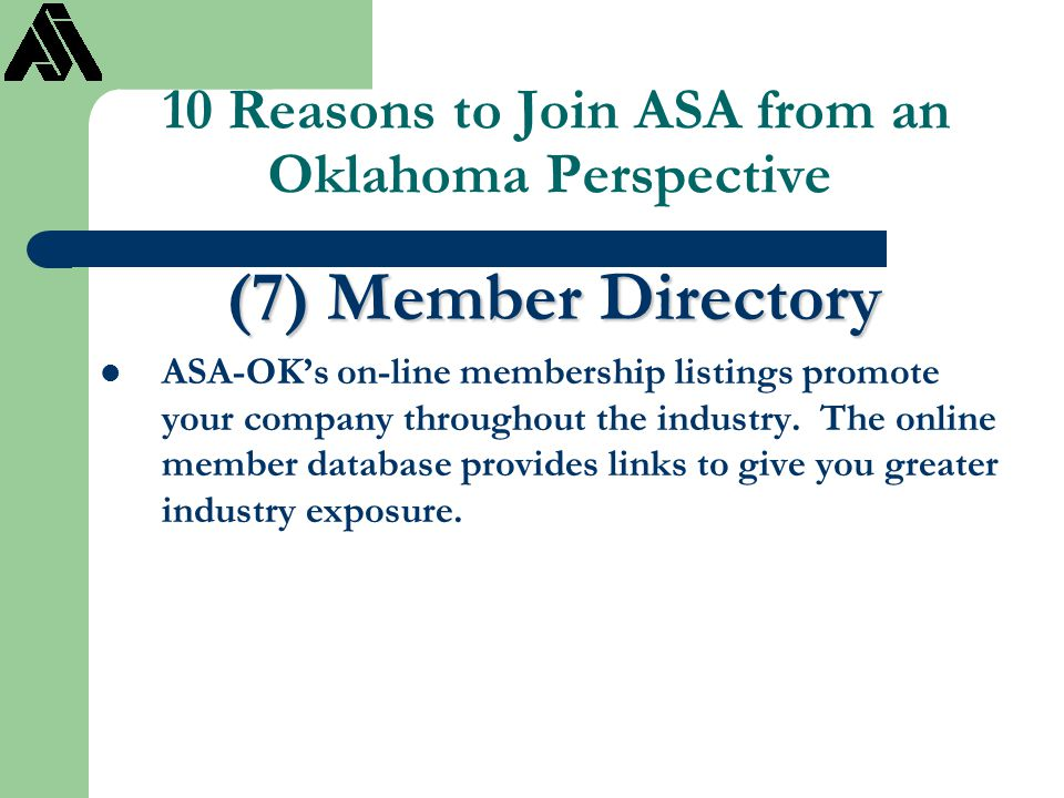 10 Reasons to Join ASA from an Oklahoma Perspective (7) Member Directory ASA-OK's on-line membership listings promote your company throughout the indu