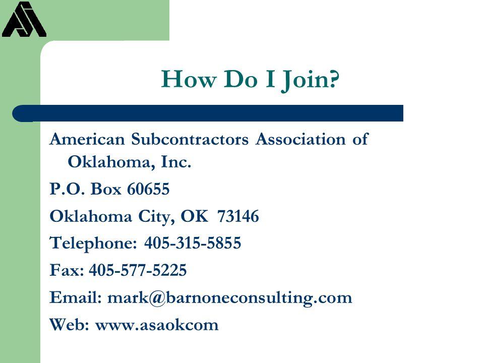 How Do I Join? American Subcontractors Association of Oklahoma, Inc. P.O. Box 60655 Oklahoma City, OK 73146 Telephone: 405-315-5855 Fax: 405-577-5225