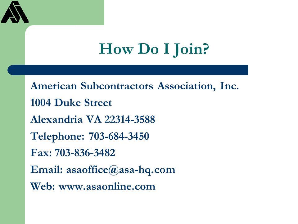 How Do I Join? American Subcontractors Association, Inc. 1004 Duke Street Alexandria VA 22314-3588 Telephone: 703-684-3450 Fax: 703-836-3482 Email: as