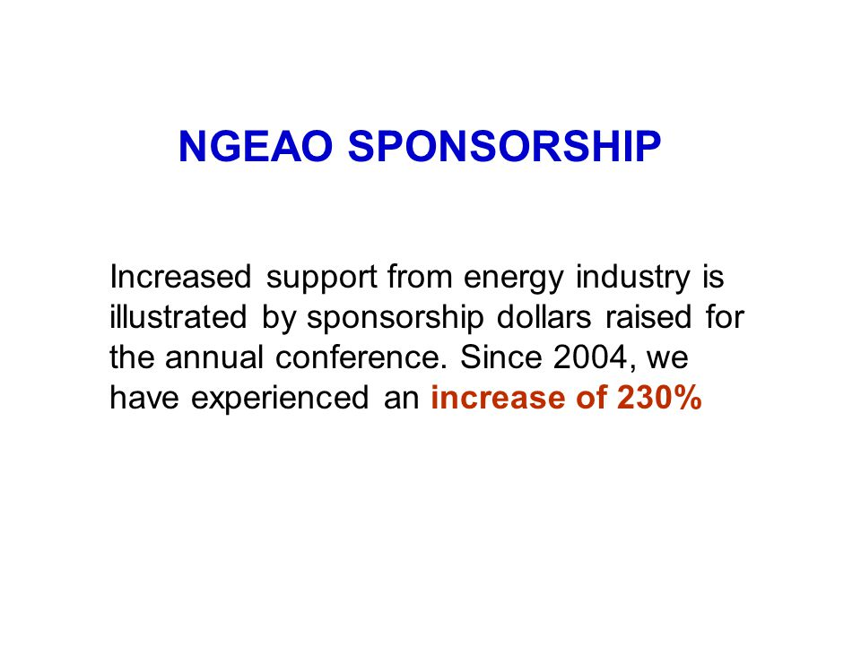 Increased support from energy industry is illustrated by sponsorship dollars raised for the annual conference. Since 2004, we have experienced an incr