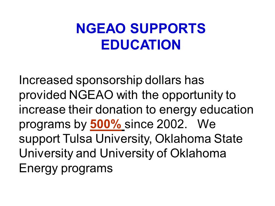 Increased sponsorship dollars has provided NGEAO with the opportunity to increase their donation to energy education programs by 500% since 2002. We s