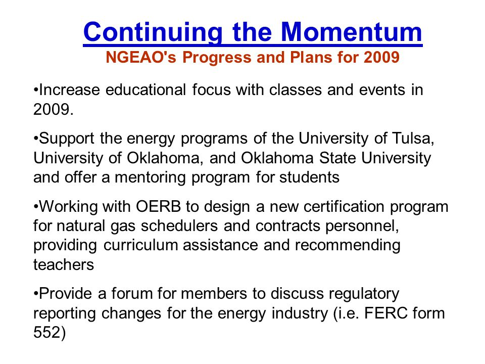 Increase educational focus with classes and events in 2009. Support the energy programs of the University of Tulsa, University of Oklahoma, and Oklaho