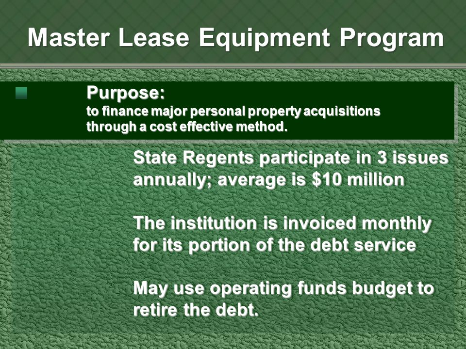 Master Lease Equipment Program Purpose: to finance major personal property acquisitions through a cost effective method.
