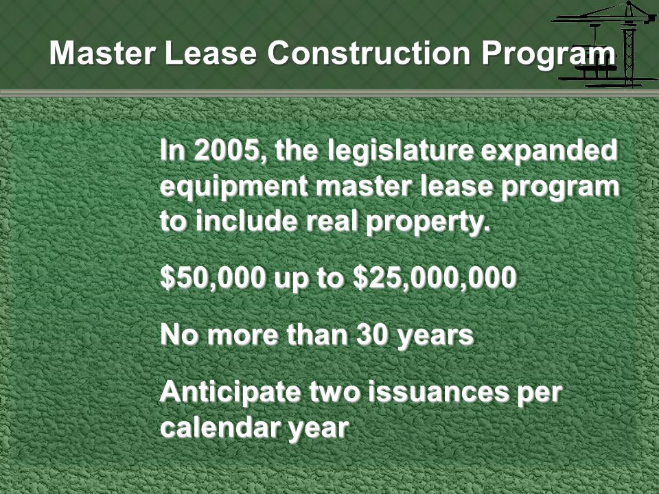 In 2005, the legislature expanded equipment master lease program to include real property.