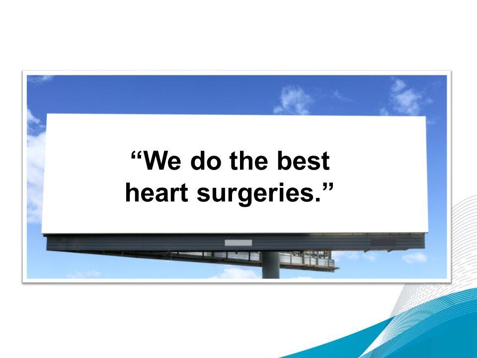 We do the best heart surgeries.