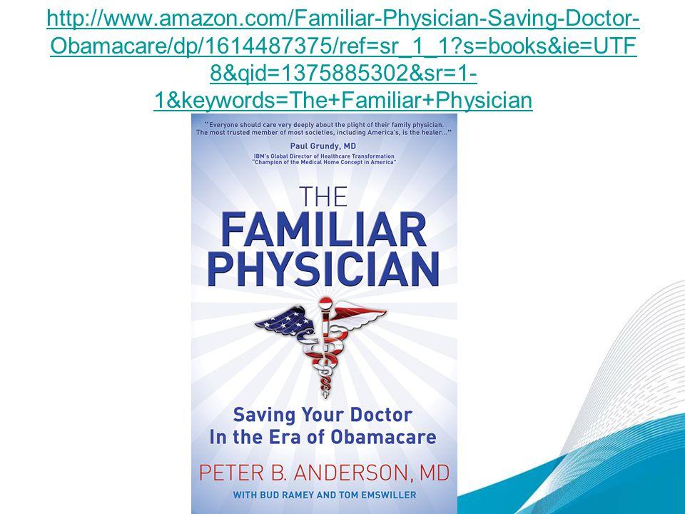 http://www.amazon.com/Familiar-Physician-Saving-Doctor- Obamacare/dp/1614487375/ref=sr_1_1?s=books&ie=UTF 8&qid=1375885302&sr=1- 1&keywords=The+Familiar+Physician