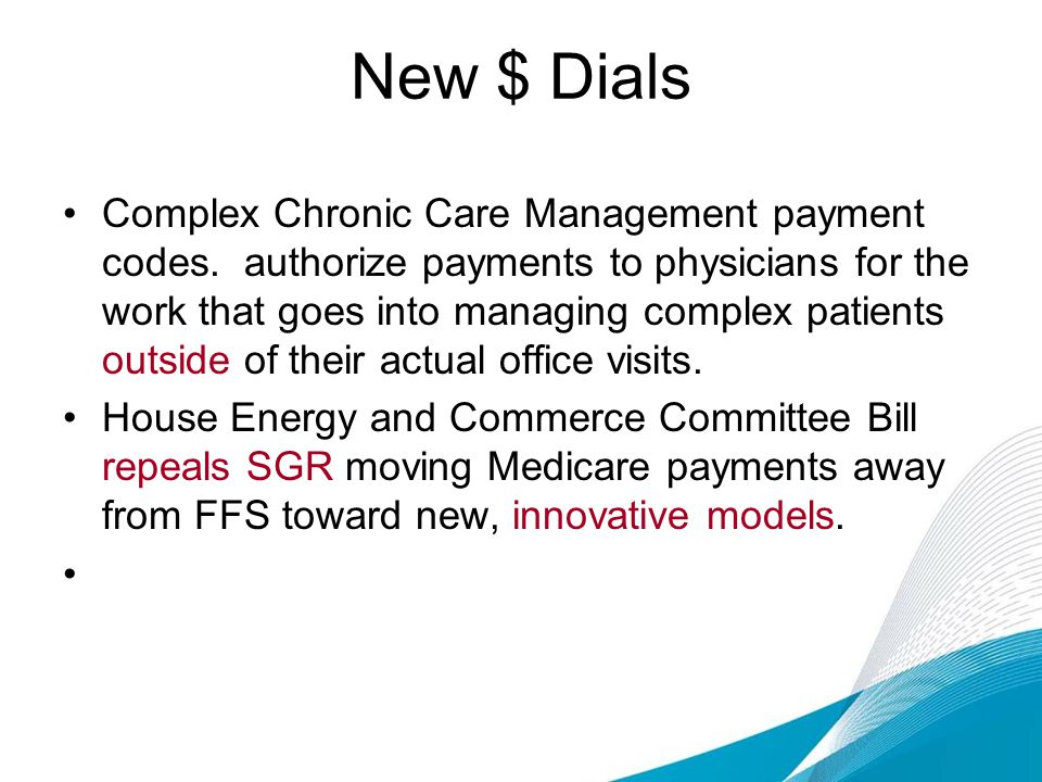 New $ Dials Complex Chronic Care Management payment codes.