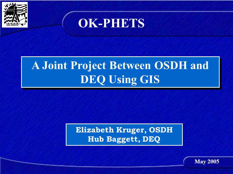 A Joint Project Between OSDH and DEQ Using GIS Elizabeth Kruger, OSDH Hub Baggett, DEQ OK-PHETS May 2005