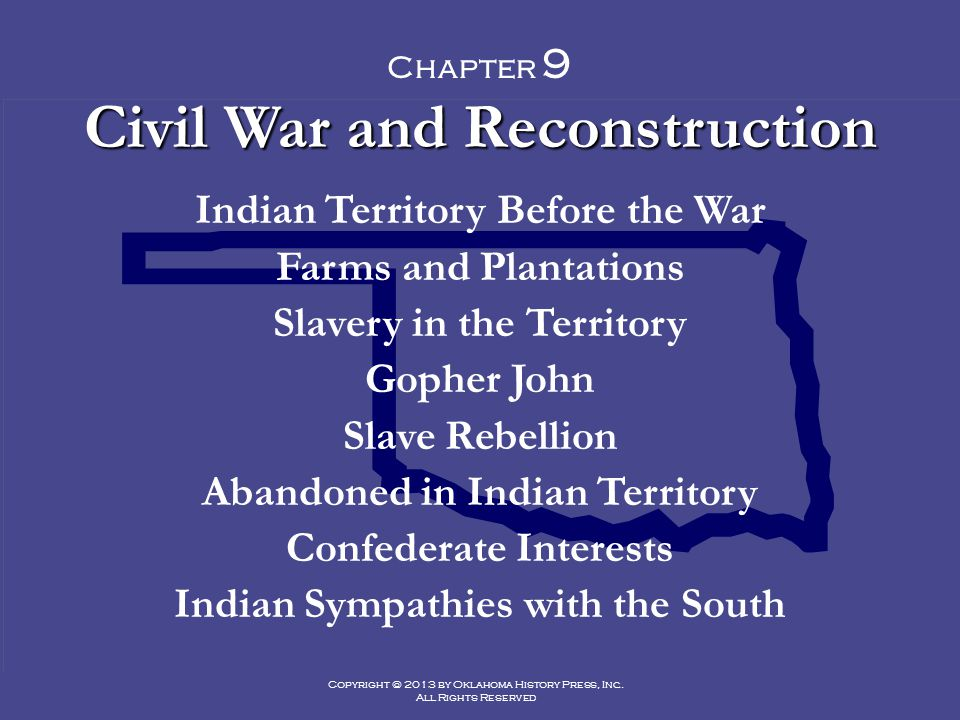 Copyright © 2013 by Oklahoma History Press, Inc. All Rights Reserved Chapter 9 Civil War and Reconstruction Indian Territory Before the War Farms and