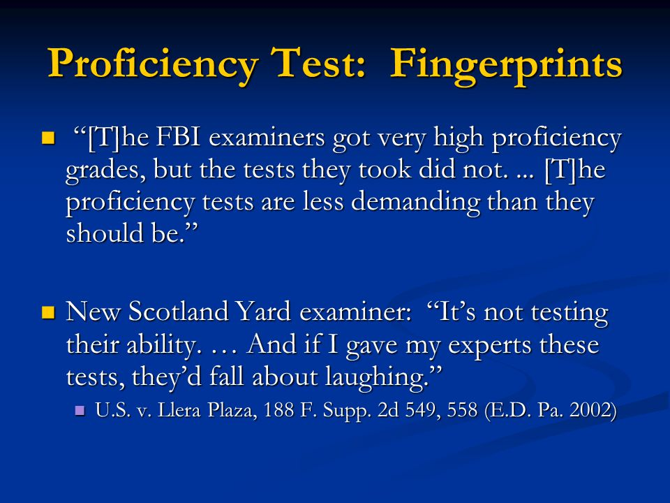 Proficiency Test: Fingerprints [T]he FBI examiners got very high proficiency grades, but the tests they took did not....