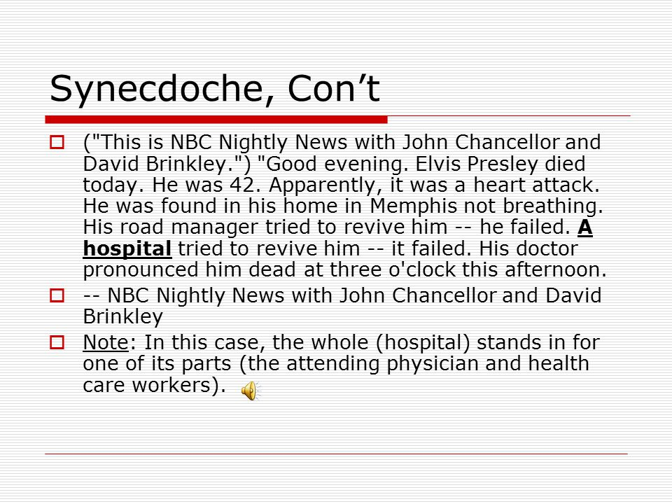 Synecdoche, Con't  ( This is NBC Nightly News with John Chancellor and David Brinkley. ) Good evening.