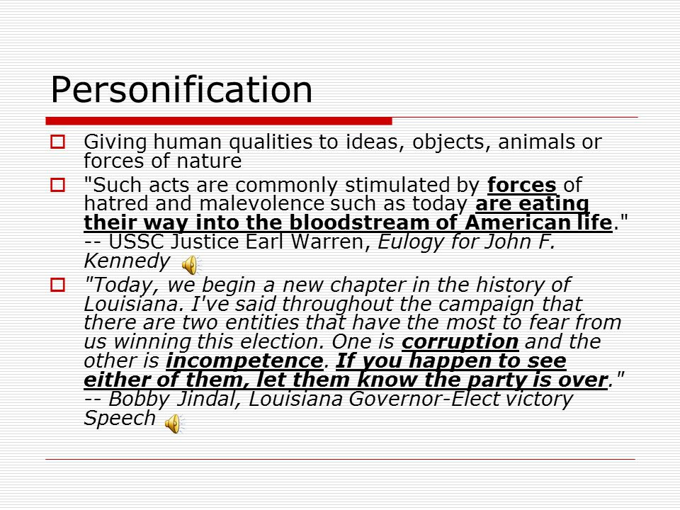 Personification  Giving human qualities to ideas, objects, animals or forces of nature 