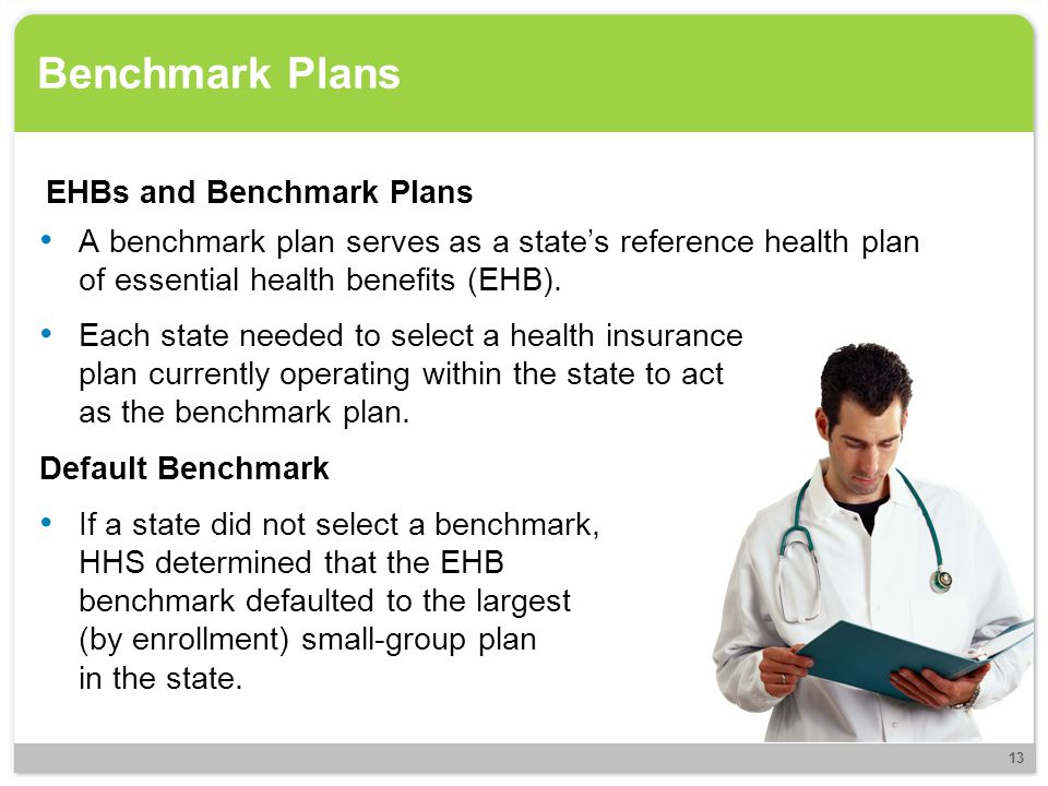 Benchmark Plans EHBs and Benchmark Plans A benchmark plan serves as a state's reference health plan of essential health benefits (EHB). Each state nee