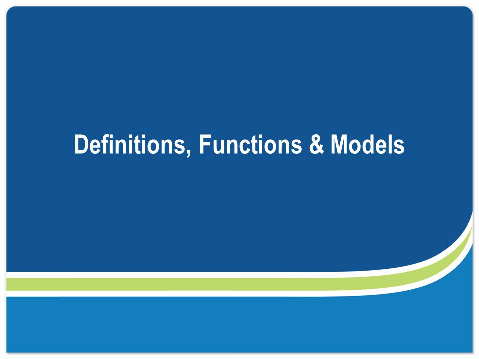 Definitions, Functions & Models