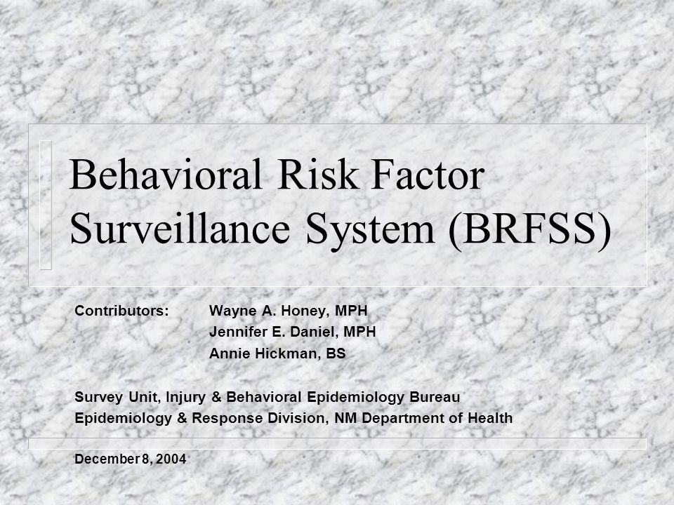 Behavioral Risk Factor Surveillance System (BRFSS) Contributors: Wayne A.
