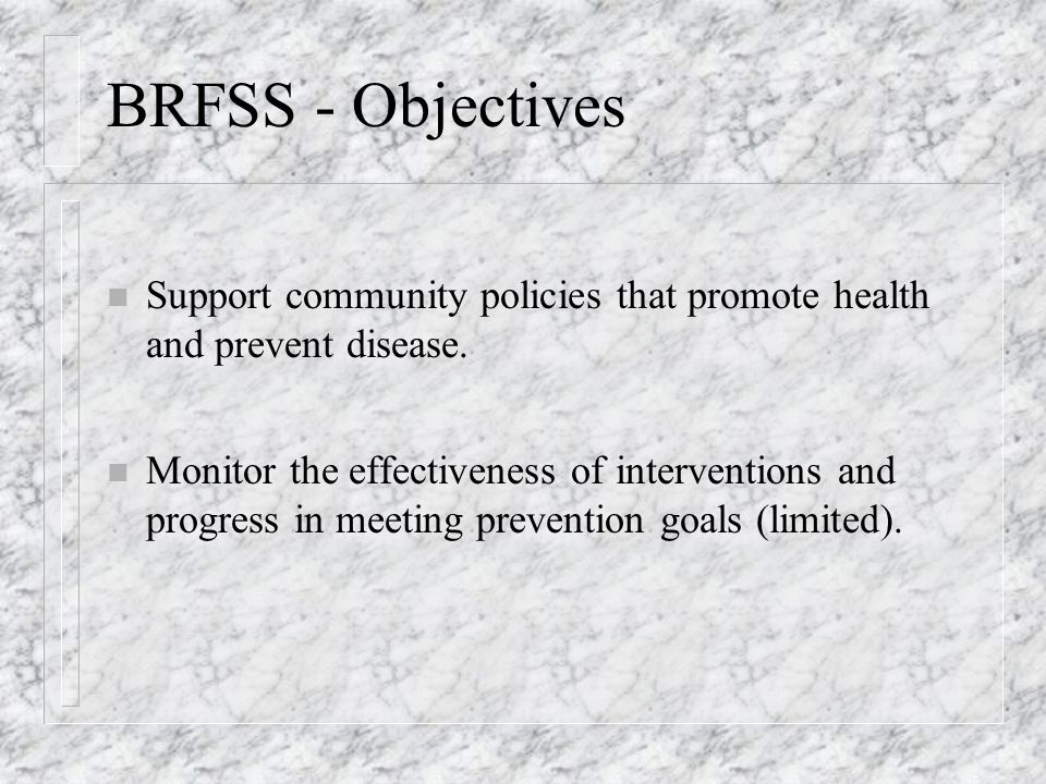 BRFSS - Objectives Support community policies that promote health and prevent disease.
