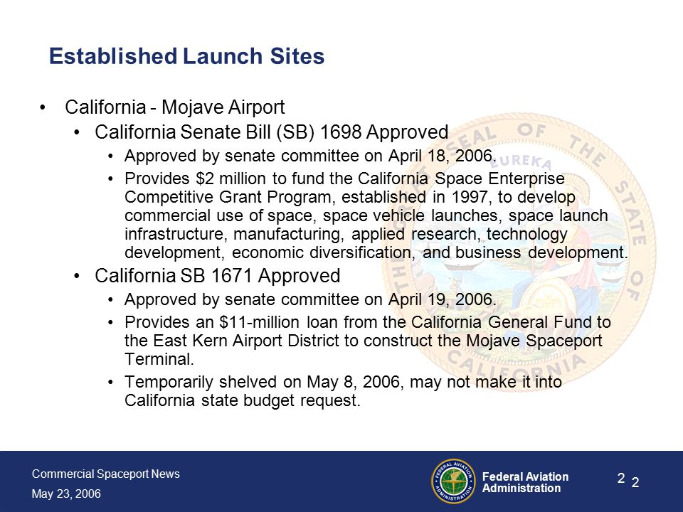 Commercial Spaceport News May 23, 2006 Federal Aviation Administration 2 2 Established Launch Sites California - Mojave Airport California Senate Bill (SB) 1698 Approved Approved by senate committee on April 18, 2006.