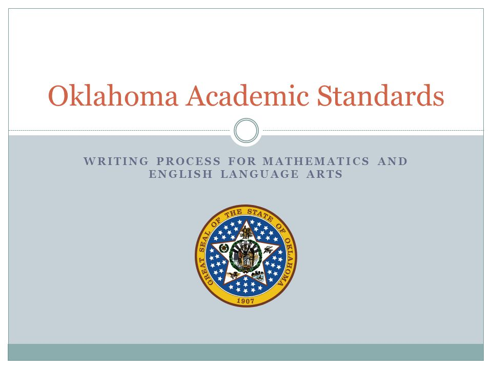 WRITING PROCESS FOR MATHEMATICS AND ENGLISH LANGUAGE ARTS Oklahoma Academic Standards