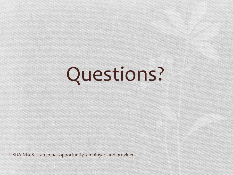 Questions? USDA NRCS is an equal opportunity employer and provider.