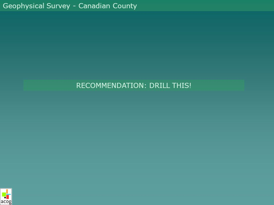 Geophysical Survey - Canadian County RECOMMENDATION: DRILL THIS!