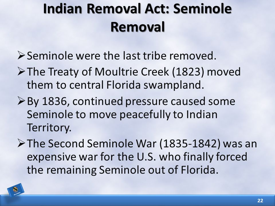 Indian Removal Act: Seminole Removal  Seminole were the last tribe removed.