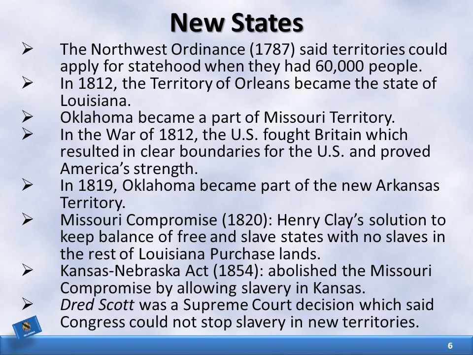 New States  The Northwest Ordinance (1787) said territories could apply for statehood when they had 60,000 people.