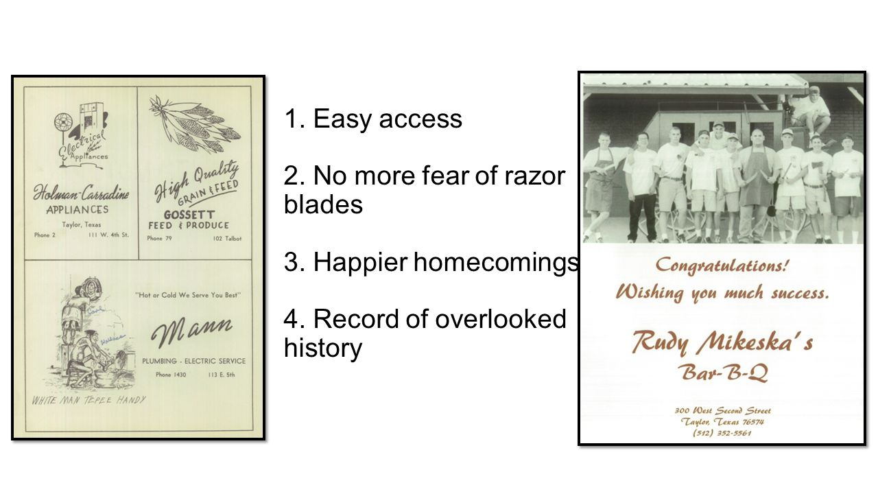 1.Easy access 2. No more fear of razor blades 3. Happier homecomings 4.