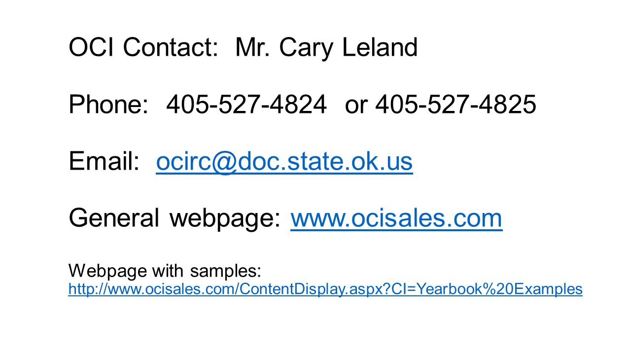 OCI Contact: Mr. Cary Leland Phone: 405-527-4824 or 405-527-4825 Email: ocirc@doc.state.ok.us General webpage: www.ocisales.com Webpage with samples: