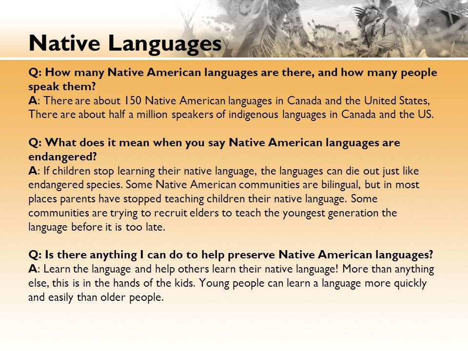 Native Languages Q: How many Native American languages are there, and how many people speak them? A: There are about 150 Native American languages in