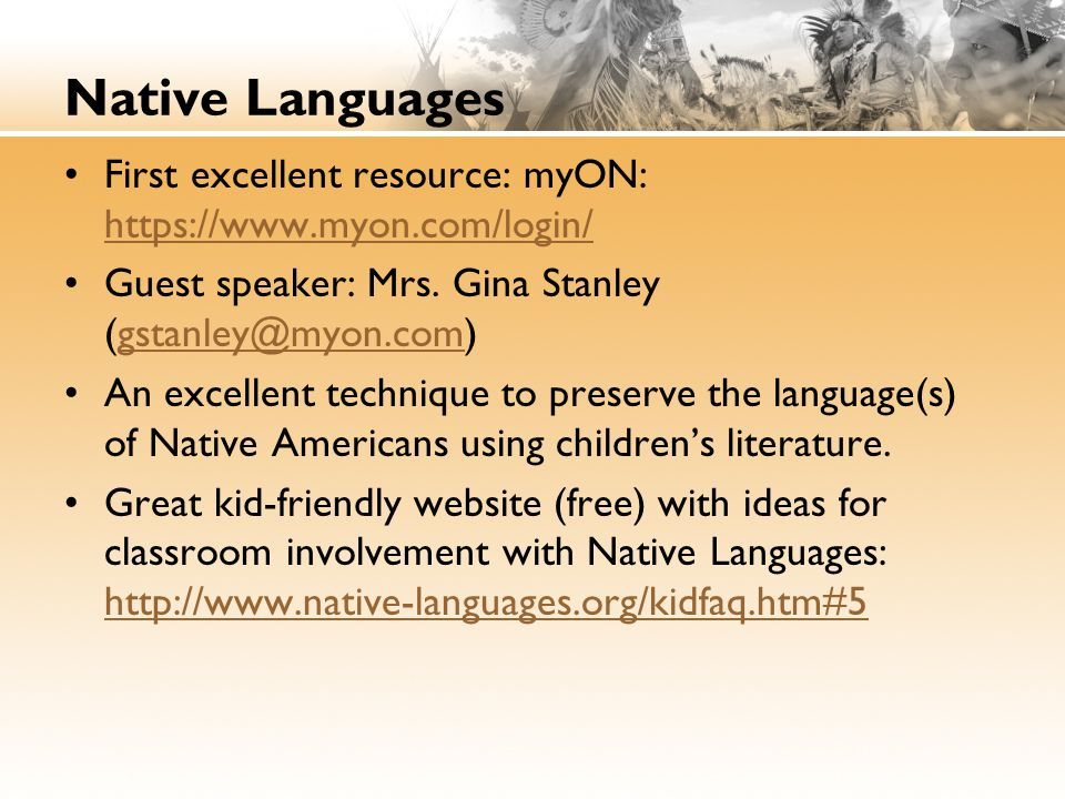Native Languages First excellent resource: myON: https://www.myon.com/login/ https://www.myon.com/login/ Guest speaker: Mrs. Gina Stanley (gstanley@my