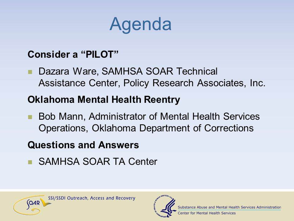 Agenda Consider a PILOT Dazara Ware, SAMHSA SOAR Technical Assistance Center, Policy Research Associates, Inc.