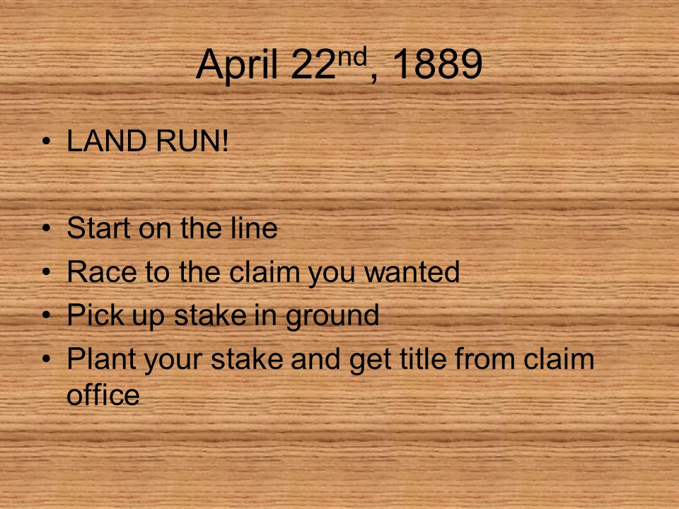 April 22 nd, 1889 LAND RUN.